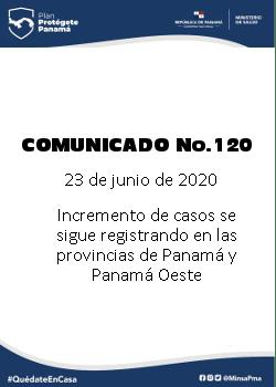 COMUNICADO 120: Incremento de casos se sigue registrando en las provincias de panamá y panamá oeste